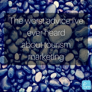 The worst advice I've ever heard about tourism marketing