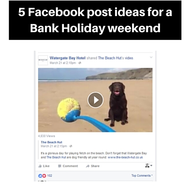Facebook content ideas for a bank holiday weekend